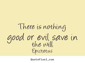Epictetus picture quote - There is nothing good or evil save in the.. - Inspirational quotes