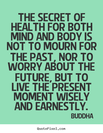 Create picture quotes about inspirational - The secret of health for both mind and body is not to mourn..