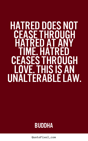 Buddha picture quotes - Hatred does not cease through hatred at any time. hatred.. - Inspirational quotes