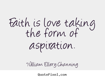 Make picture quotes about inspirational - Faith is love taking the form of aspiration.