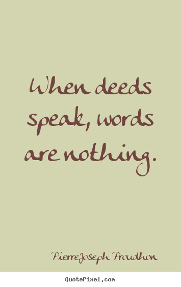 Inspirational quotes - When deeds speak, words are nothing.