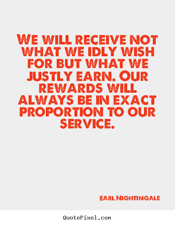 Inspirational quote - We will receive not what we idly wish for but what..