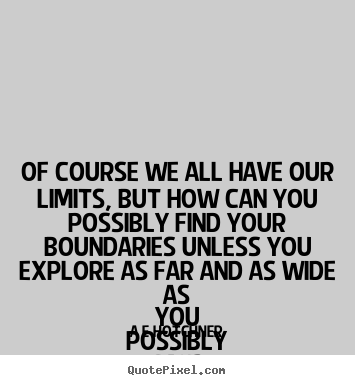 Make personalized picture quotes about inspirational - Of course we all have our limits, but how can you possibly..