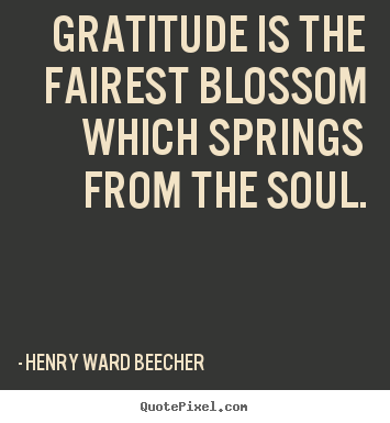 Henry Ward Beecher picture quotes - Gratitude is the fairest blossom which springs from the.. - Inspirational quote