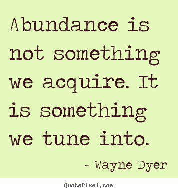 Quotes about inspirational - Abundance is not something we acquire. it is something..