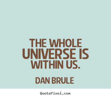 Customize photo sayings about inspirational - The whole universe is within us.