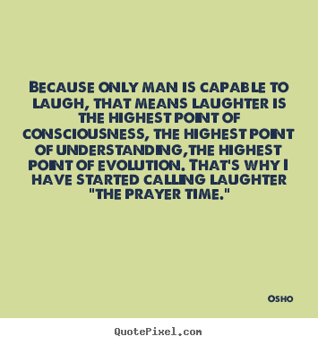 Osho picture quotes - Because only man is capable to laugh, that means laughter.. - Inspirational quotes