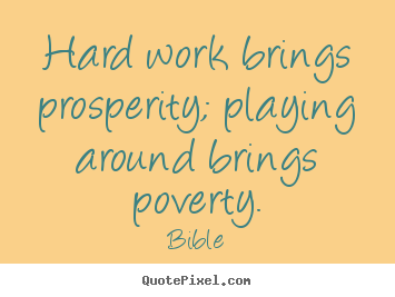 Quote about inspirational - Hard work brings prosperity; playing around brings poverty.