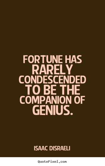 Inspirational quotes - Fortune has rarely condescended to be the companion..