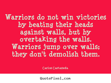 Carlos Castaneda picture sayings - Warriors do not win victories by beating their.. - Inspirational quote
