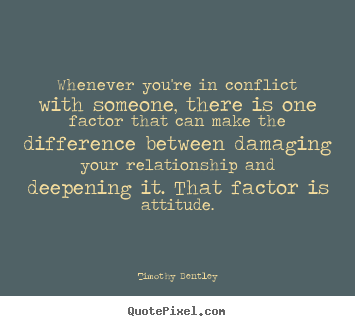 Create picture quotes about inspirational - Whenever you're in conflict with someone, there..