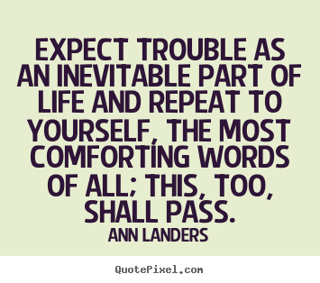 Ann Landers poster quotes - Expect trouble as an inevitable part of life.. - Inspirational quotes