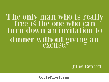 Quote about inspirational - The only man who is really free is the one who can turn down an..