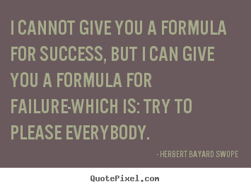 Diy poster quote about inspirational - I cannot give you a formula for success, but i can..