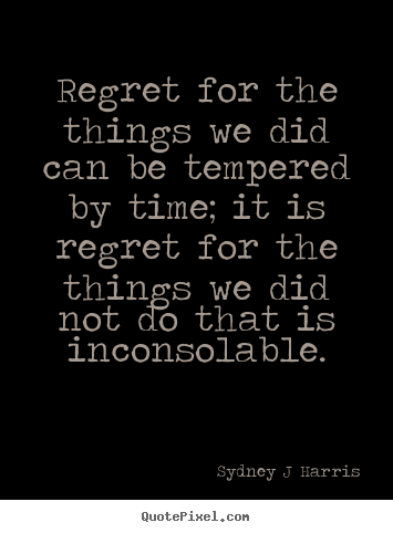 Design custom picture quotes about inspirational - Regret for the things we did can be tempered by time;..