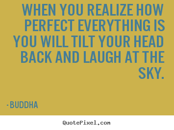 Buddha picture quotes - When you realize how perfect everything is.. - Inspirational quote