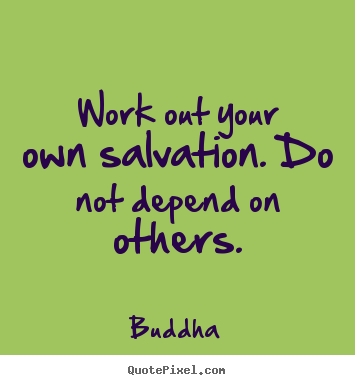 Buddha picture quotes - Work out your own salvation. do not depend on.. - Inspirational sayings