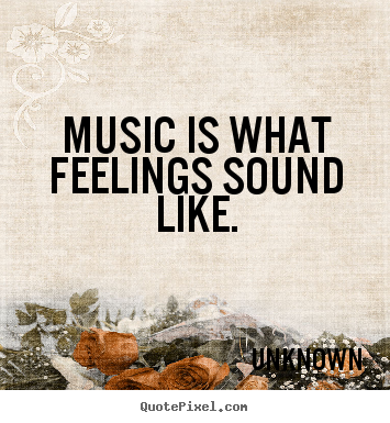Design your own image sayings about inspirational - Music is what feelings sound like.