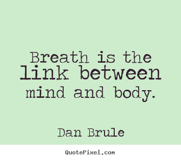 Dan Brule picture quotes - Breath is the link between mind and body. - Inspirational quotes