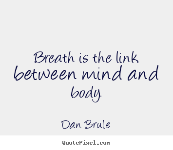 Inspirational quote - Breath is the link between mind and body.