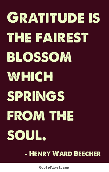 Diy picture quotes about inspirational - Gratitude is the fairest blossom which springs from..