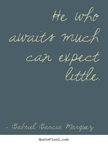 Inspirational quotes - He who awaits much can expect little.