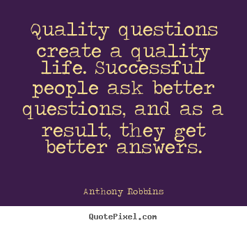 Create custom picture quote about inspirational - Quality questions create a quality life. successful people ask better..