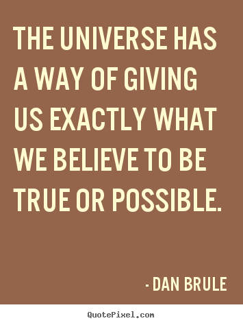 the universe has a way of giving us exactly dan brule