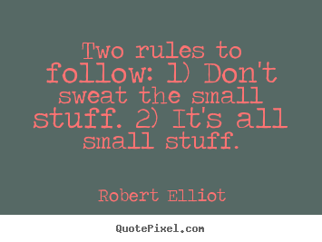 Quotes about inspirational - Two rules to follow: 1) don't sweat the small stuff...