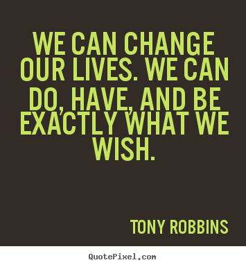 Inspirational quote - We can change our lives. we can do, have, and be exactly what..