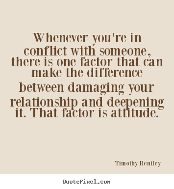 Inspirational quotes - Whenever you're in conflict with someone, there is one factor that..