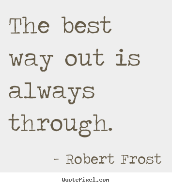 Create picture quotes about inspirational - The best way out is always through.