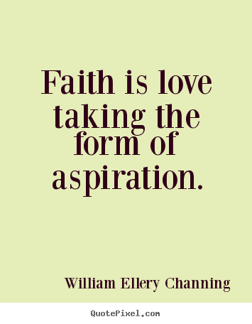William Ellery Channing picture quotes - Faith is love taking the form of aspiration. - Inspirational quote