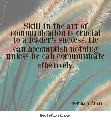 Design custom poster quote about inspirational - Skill in the art of communication is crucial to a leader's success...