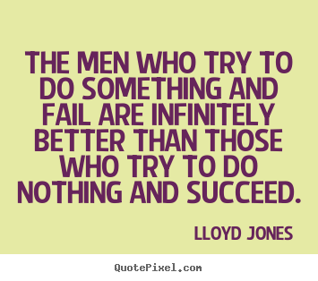 Design picture quote about inspirational - The men who try to do something and fail are infinitely better than..
