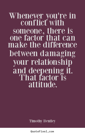 Timothy Bentley pictures sayings - Whenever you're in conflict with someone, there is one factor that.. - Inspirational quotes