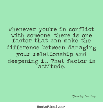 Inspirational quote - Whenever you're in conflict with someone, there..