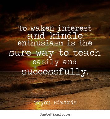 How to design picture quotes about inspirational - To waken interest and kindle enthusiasm..