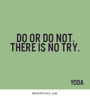 Yoda picture quotes - Do or do not. there is no try. - Inspirational quote