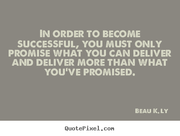Life quote - In order to become successful, you must only promise..