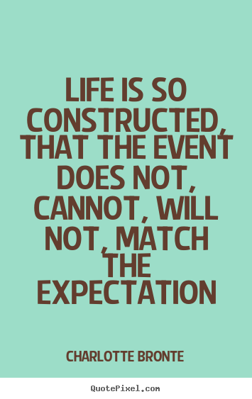 Life is so constructed, that the event does not, cannot,.. Charlotte Bronte popular life quote