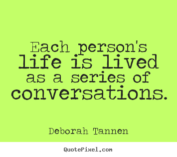 Design custom poster quote about life - Each person's life is lived as a series of conversations.