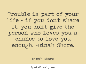 Customize image quotes about life - Trouble is part of your life - if you don't share..