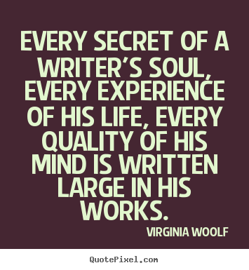Design your own photo quote about life - Every secret of a writer's soul, every experience of his life, every..