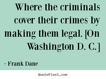 Life quote - Where the criminals cover their crimes by making..