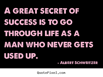 Quote about life - A great secret of success is to go through life as a man..