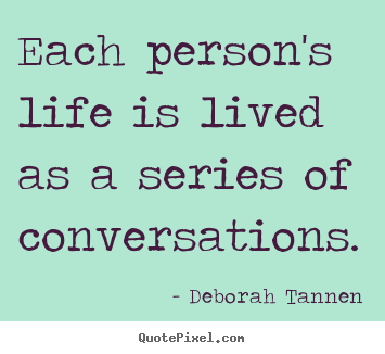 Quotes about life - Each person's life is lived as a series of conversations.