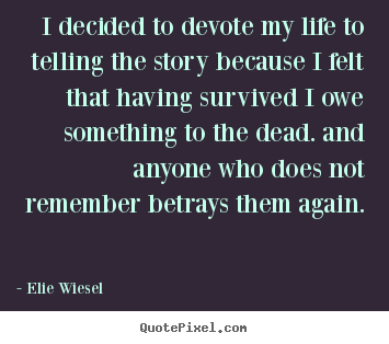 Design custom picture quotes about life - I decided to devote my life to telling the story because i felt that..