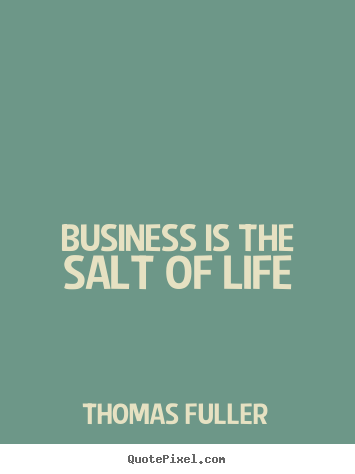 Thomas Fuller picture quotes - Business is the salt of life - Life quote