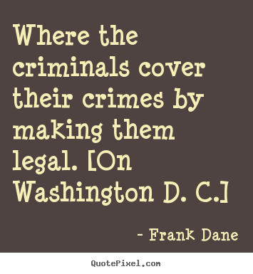 Make custom picture quotes about life - Where the criminals cover their crimes by making..